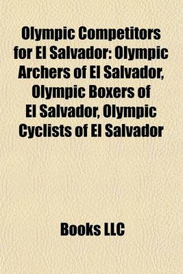 Olympic Competitors for El Salvador - Olympic Archers of El Salvador, Olympic Boxers of El Salvador, Olympic Cyclists of El...