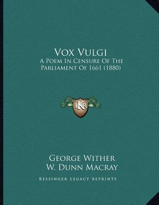 Vox Vulgi - A Poem in Censure of the Parliament of 1661 (1880) (Paperback): George Wither