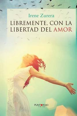 Libremente, Con La Libertad del Amor (English, Spanish, Paperback): Irene Zurera Maestre
