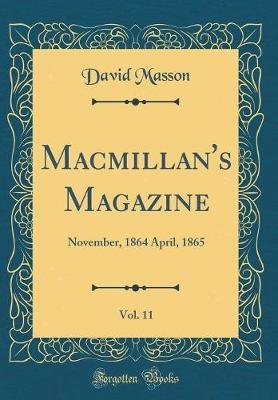 MacMillan's Magazine, Vol. 11 - November, 1864 April, 1865 (Classic Reprint) (Hardcover): David Masson
