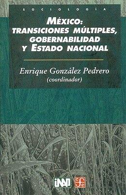 Mexico - Transiciones Multiples, Gobernabilidad y Estado Nacional (Spanish, Paperback): Enrique Gonzalez Pedrero