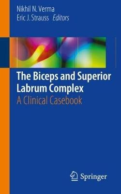 The Biceps and Superior Labrum Complex - A Clinical Casebook (Paperback, 1st ed. 2017): Nikhil N. Verma, Eric  J Strauss