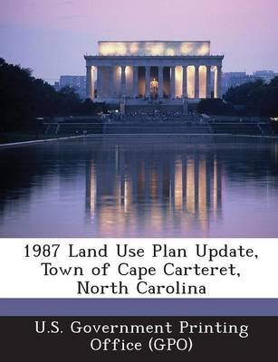 1987 Land Use Plan Update, Town of Cape Carteret, North Carolina (Paperback): U. S. Government Printing Office (Gpo)