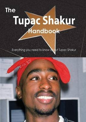 The Tupac Shakur Handbook - Everything You Need to Know about Tupac Shakur (Paperback): Emily Smith