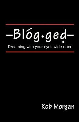 Blogged - Dreaming with Your Eyes Wide Open (Hardcover): Rob Morgan