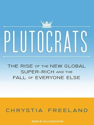 Plutocrats (Library Edition) - The Rise of the New Global Super-Rich and the Fall of Everyone Else (Standard format, CD,...