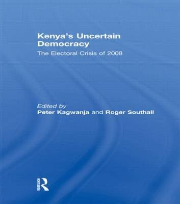 Kenya's Uncertain Democracy - The Electoral Crisis of 2008 (Hardcover): Peter Kagwanja, Roger Southall