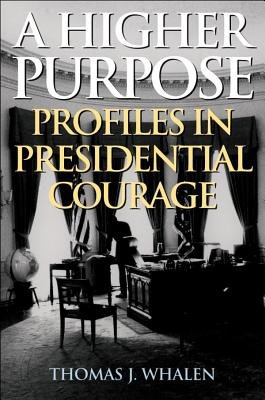 A Higher Purpose - Profiles in Presidential Courage (Electronic book text): Thomas J. Whalen