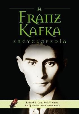 A Franz Kafka Encyclopedia (Electronic book text): Richard Gray, Ruth Gross, Rolf Goebel