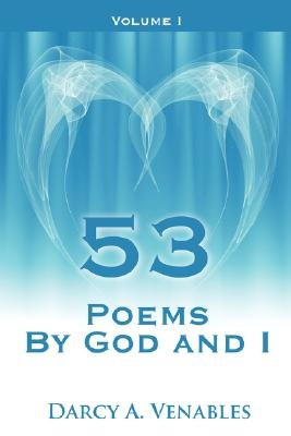 53 Poems by God and I - Volume I (Paperback): Darcy A. Venables