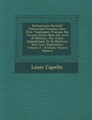 Dictionnaire Portatif Piemontais-Francais Suivi D'Un Vocabulaire Francais Des Termes Usites Dans Les Arts Et Metiers, Par...