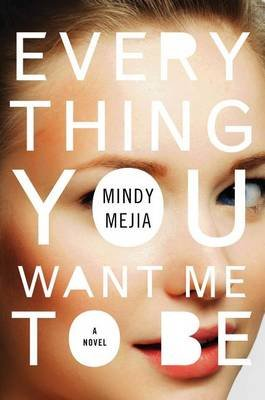 Everything You Want Me to Be (Hardcover): Mindy Mejia