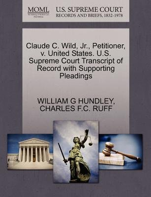 Claude C. Wild, JR., Petitioner, V. United States. U.S. Supreme Court Transcript of Record with Supporting Pleadings...