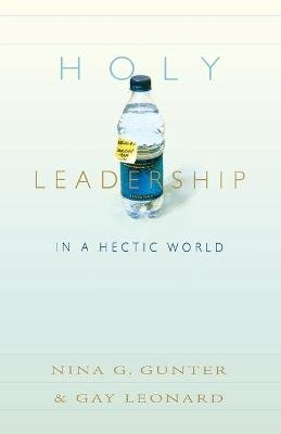 Holy Leadership in a Hectic World (Paperback): Nina G Gunter, Gay Leonard