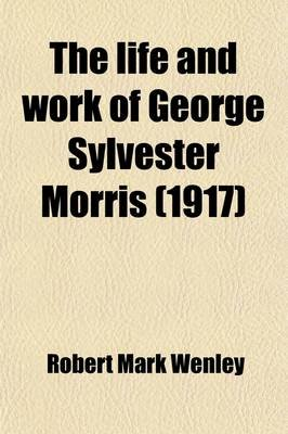 The Life and Work of George Sylvester Morris; A Chapter in the History of American Thought in the Nineteenth Century...