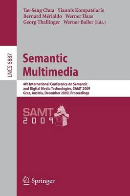 Semantic Multimedia - 4th International Conference on Semantic and Digital Media Technologies, SAMT 2009 Graz, Austria,...