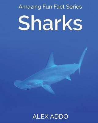 Sharks - Amazing Fun Fact Series (Paperback): Alex Addo