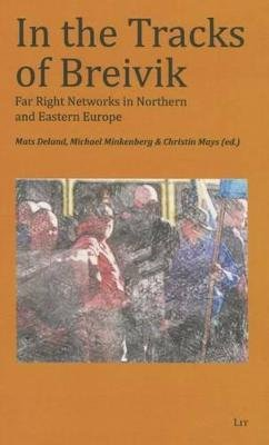 In the Tracks of Breivik - Far Right Networks in Northern and Eastern Europe (Paperback): Mats Deland, Michael Minkenberg,...