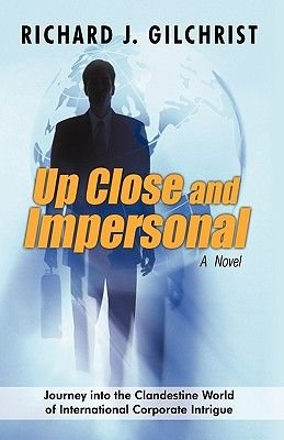 Up Close and Impersonal (Hardcover): J. Gilchrist Richard J. Gilchrist