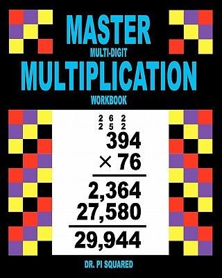 Master Multi-Digit Multiplication Workbook (Paperback): Pi Squared