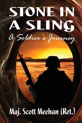 Stone in a Sling - A Soldier's Journey (Paperback): Maj Scott a. Meehan