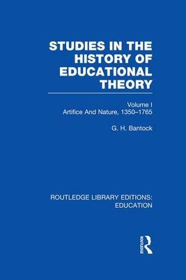 Studies in the History of Educational Theory, Vol. 1 - Nature and Artifice, 1350-1765 (Paperback): G  H Bantock