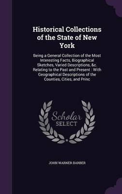 Historical Collections of the State of New York - Being a General Collection of the Most Interesting Facts, Biographical...