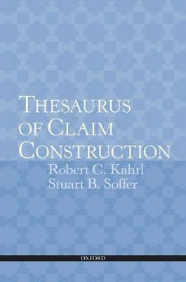 Thesaurus of Claim Construction (Electronic book text): Robert C Kahrl, Stuart B Soffer