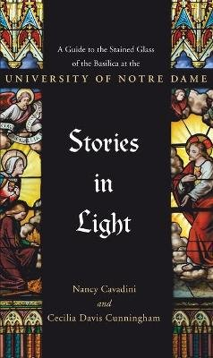 Stories in Light - A Guide to the Stained Glass of the Basilica at the University of Notre Dame (Paperback): Cecilia Davis...