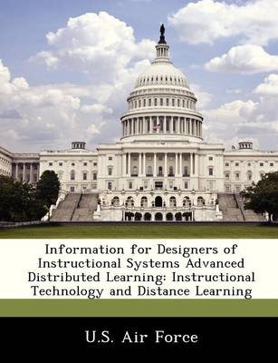 Information for Designers of Instructional Systems Advanced Distributed Learning - Instructional Technology and Distance...