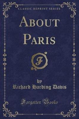 About Paris (Classic Reprint) (Paperback): Richard Harding Davis