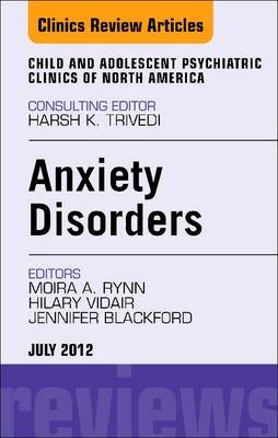 Anxiety Disorders, an Issue of Child and Adolescent Psychiatric Clinics of North America - E-Book (Electronic book text): Moira...