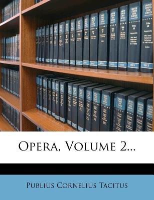 Opera, Volume 2... (Latin, Paperback): Publius Cornelius Tacitus