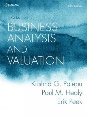 Business Analysis and Valuation: IFRS Edition (Paperback, 5th edition): Erik Peek, Paul Healy, Krishna Palepu