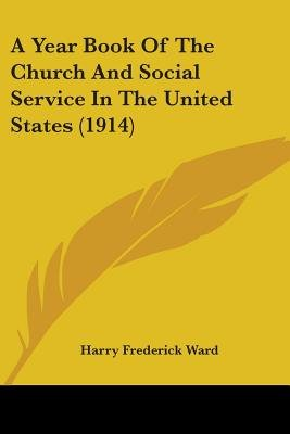 A Year Book of the Church and Social Service in the United States (1914) (Paperback): Harry Frederick Ward