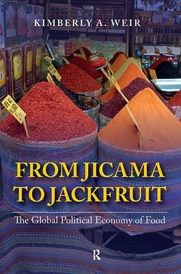 From Jicama to Jackfruit - The Global Political Economy of Food (Electronic book text): Kimberly A. Weir