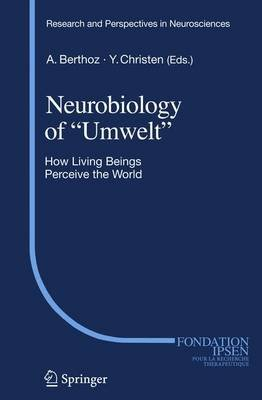 Neurobiology of Umwelt - How Living Beings Perceive the World (Paperback, 1st ed. Softcover of orig. ed. 2009): Alain Berthoz
