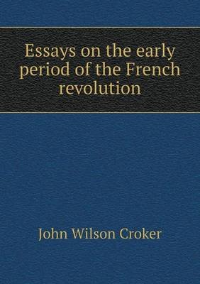 Argumentative Essay Topics High School Essays On The Early Period Of The French Revolution Paperback John  Wilson Croker Writing A High School Essay also Essay Vs Paper Essays On The Early Period Of The French Revolution Paperback  Ap English Essays
