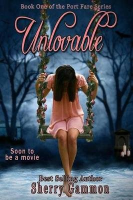 Unlovable - Book One of the Port Fare Series (Paperback): Sherry Gammon
