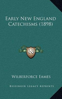 Early New England Catechisms (1898) (Hardcover): Wilberforce Eames