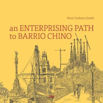 An Enterprising Path to Barrio Chino - A Story of Barcelona (Paperback): Peter Cookson Smith