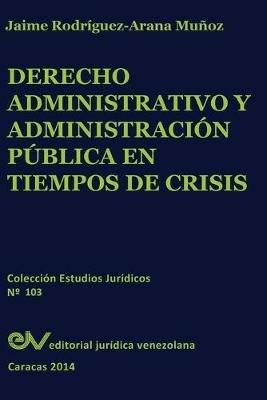Derecho Administrativo y Administracion Publica En Tiempos de Crisis (Spanish, Paperback): Jaime Rodriguez-Arana