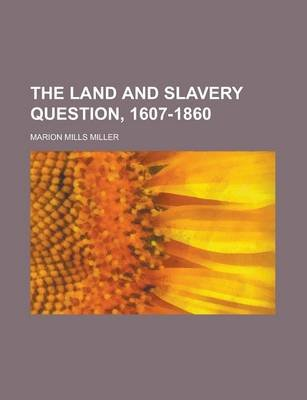 The Land and Slavery Question, 1607-1860 (Paperback): Marion Mills Miller