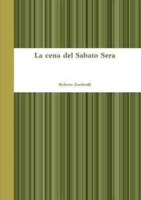 La cena del Sabato Sera (Italian, Paperback): Roberto Zambrelli