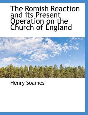 The Romish Reaction and Its Present Operation on the Church of England (Large print, Paperback, large type edition): Henry...