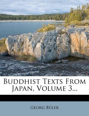Buddhist Texts from Japan, Volume 3... (Paperback): Georg B Ler