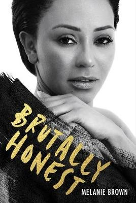 Brutally Honest - A Sunday Times Bestseller (Hardcover): Melanie Brown, Louise Gannon