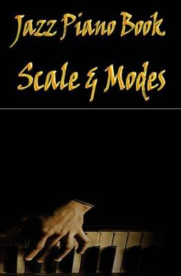 Jazz Piano Book - Scales & Modes: Learn Piano Scales and