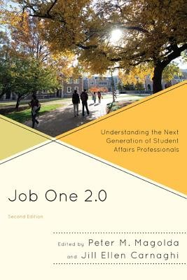 Job One 2.0 - Understanding the Next Generation of Student Affairs Professionals (Paperback, 2nd Revised edition): Peter M....