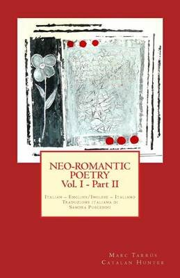 Neo-Romantic Poetry Vol.I - Part II. Italian - English/ Inglese - Italiano (Paperback): Marc Tarrus